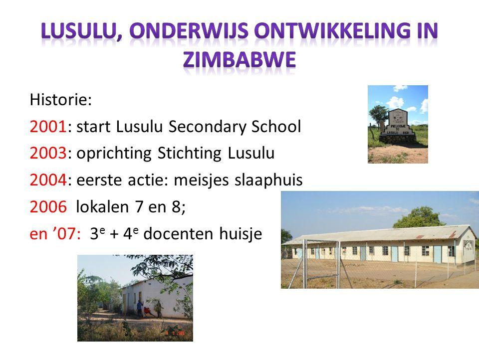 Historie: 2001: start Lusulu Secondary School 2003: oprichting Stichting Lusulu 2004: eerste actie: meisjes slaaphuis 2006 lokalen 7 en 8; en '07: 3 e + 4 e docenten huisje