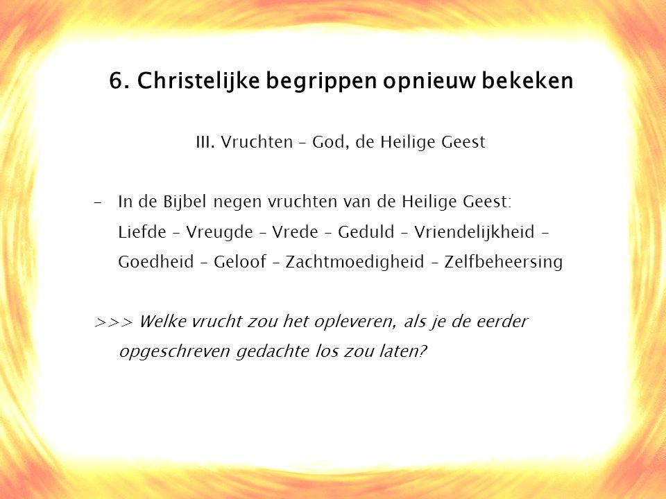 6. Christelijke begrippen opnieuw bekeken III. Vruchten – God, de Heilige Geest -In de Bijbel negen vruchten van de Heilige Geest: Liefde – Vreugde –