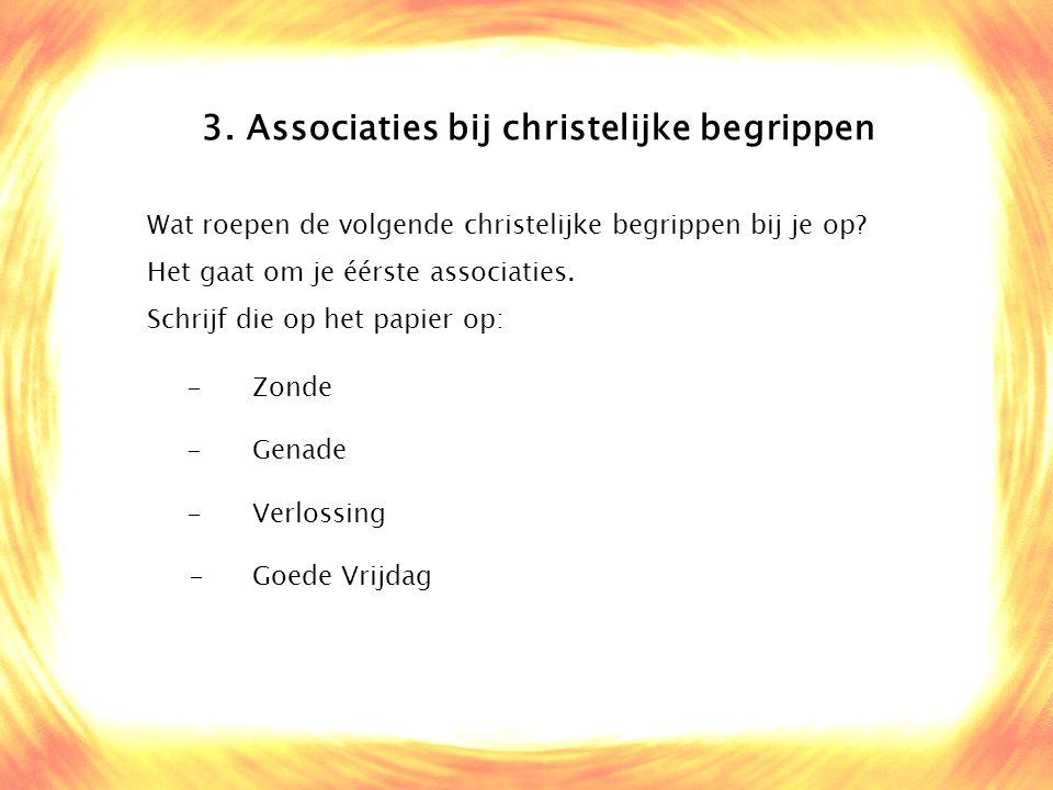 3. Associaties bij christelijke begrippen Wat roepen de volgende christelijke begrippen bij je op? Het gaat om je éérste associaties. Schrijf die op h