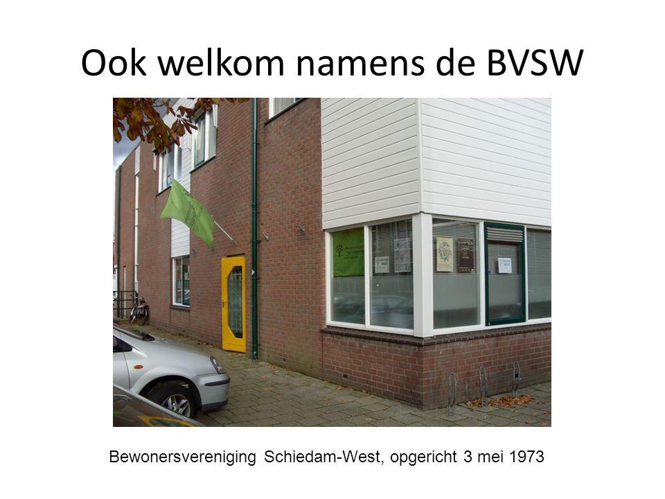 Ook welkom namens de BVSW Bewonersvereniging Schiedam-West, opgericht 3 mei 1973