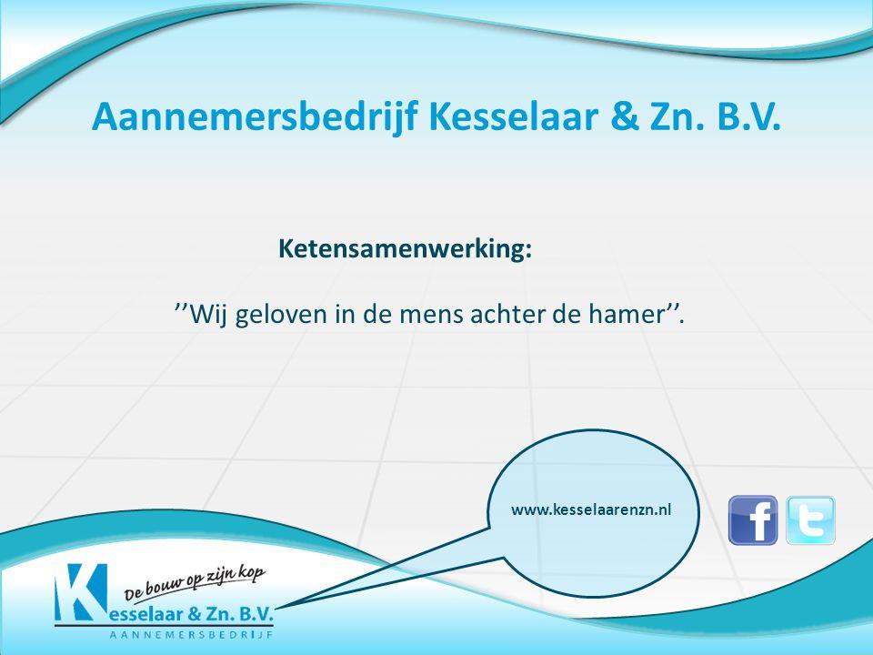 ''Wij geloven in de mens achter de hamer''. Aannemersbedrijf Kesselaar & Zn.