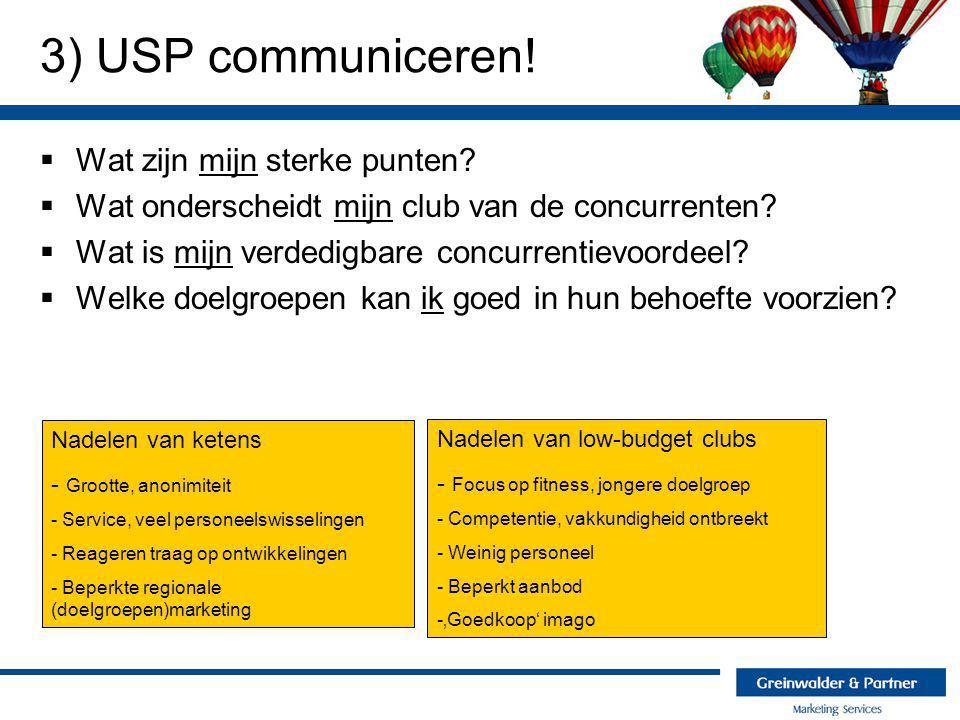 3) USP communiceren!  Wat zijn mijn sterke punten?  Wat onderscheidt mijn club van de concurrenten?  Wat is mijn verdedigbare concurrentievoordeel?
