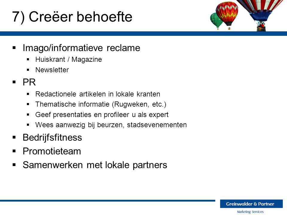 7) Creëer behoefte  Imago/informatieve reclame  Huiskrant / Magazine  Newsletter  PR  Redactionele artikelen in lokale kranten  Thematische info