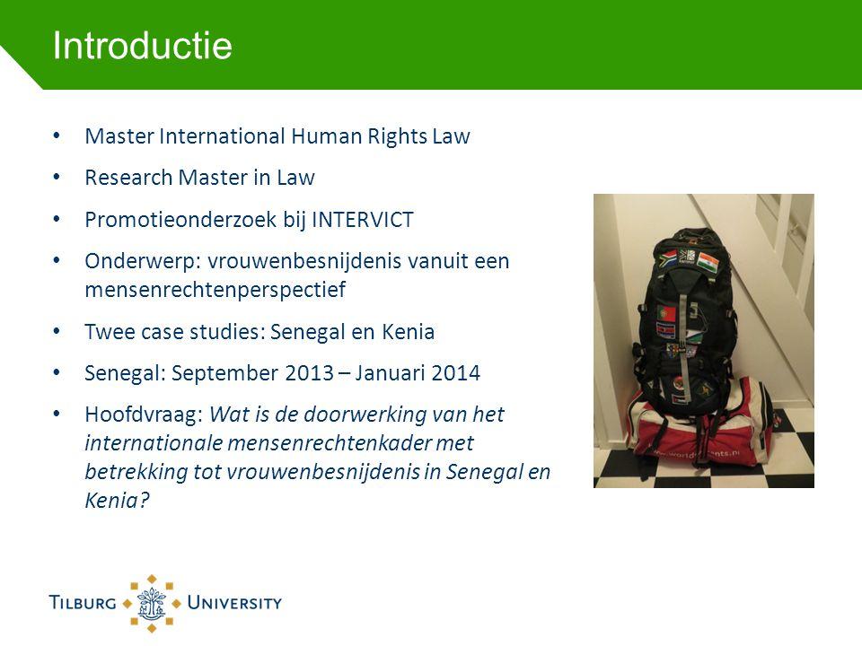Introductie • Master International Human Rights Law • Research Master in Law • Promotieonderzoek bij INTERVICT • Onderwerp: vrouwenbesnijdenis vanuit