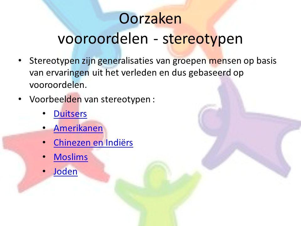 Oorzaken vooroordelen - stereotypen • Stereotypen zijn generalisaties van groepen mensen op basis van ervaringen uit het verleden en dus gebaseerd op