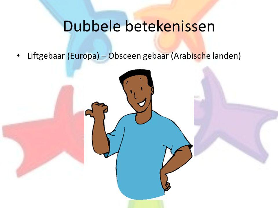 Dubbele betekenissen • Liftgebaar (Europa) – Obsceen gebaar (Arabische landen)