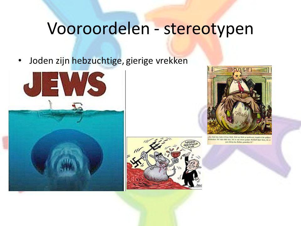 Vooroordelen - stereotypen • Joden zijn hebzuchtige, gierige vrekken