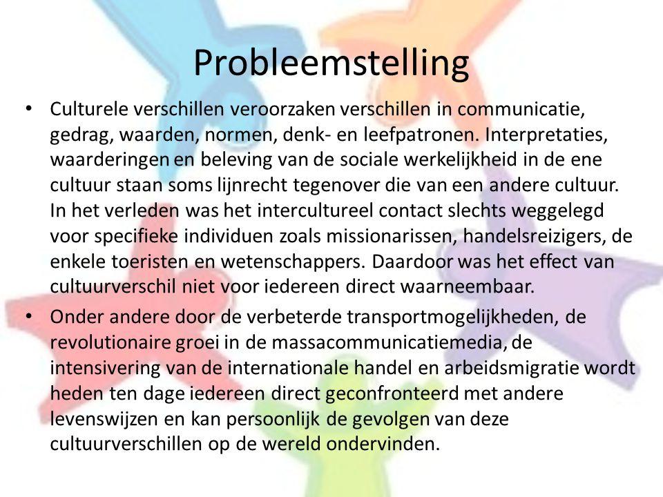 Probleemstelling • Culturele verschillen veroorzaken verschillen in communicatie, gedrag, waarden, normen, denk- en leefpatronen. Interpretaties, waar