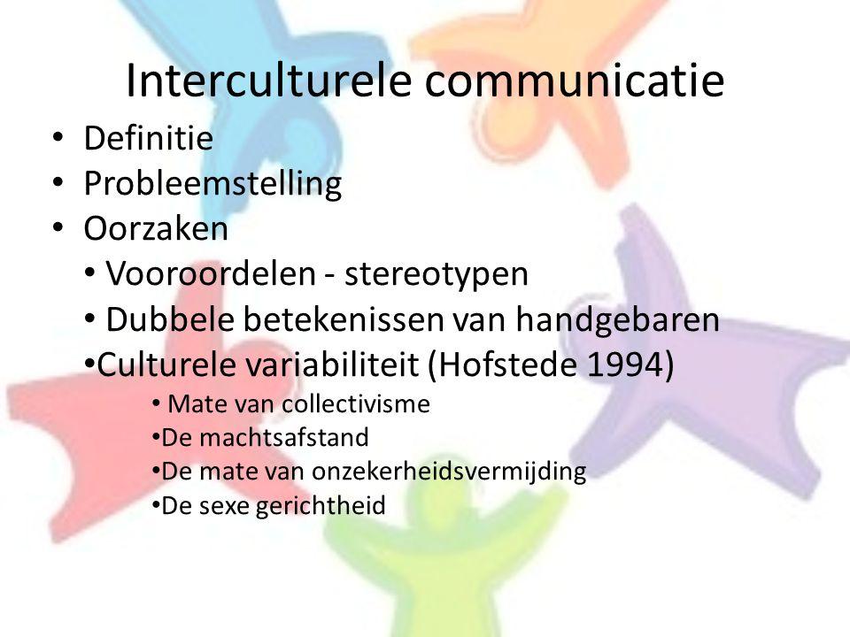 Interculturele communicatie • Definitie • Probleemstelling • Oorzaken • Vooroordelen - stereotypen • Dubbele betekenissen van handgebaren • Culturele variabiliteit (Hofstede 1994) • Mate van collectivisme • De machtsafstand • De mate van onzekerheidsvermijding • De sexe gerichtheid