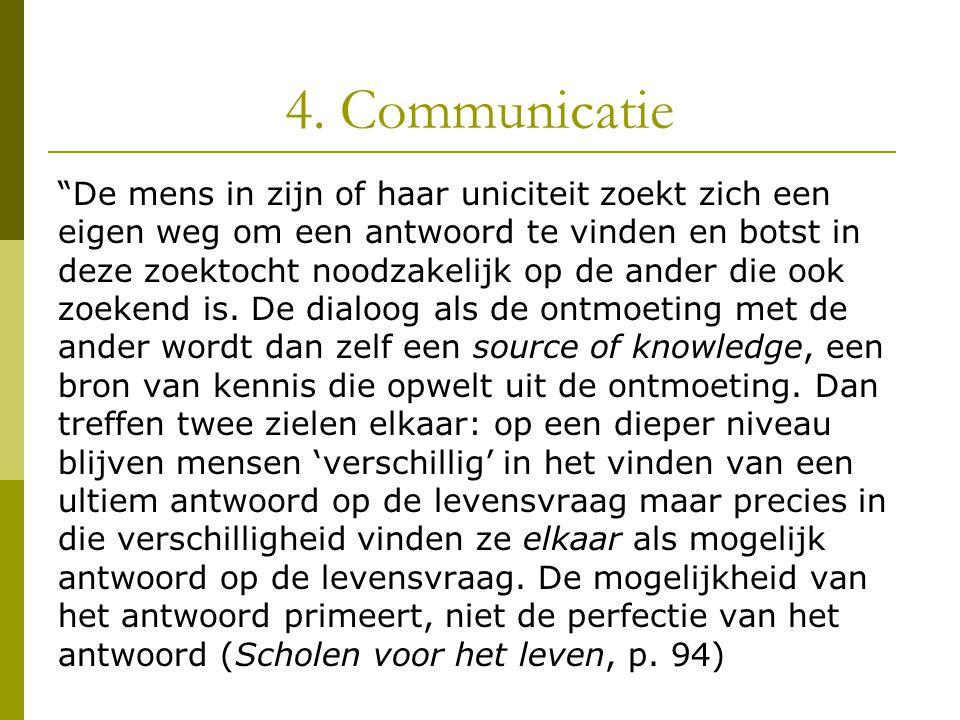 """4. Communicatie """"De mens in zijn of haar uniciteit zoekt zich een eigen weg om een antwoord te vinden en botst in deze zoektocht noodzakelijk op de an"""
