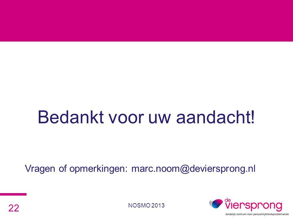 Bedankt voor uw aandacht! 22 NOSMO 2013 Vragen of opmerkingen: marc.noom@deviersprong.nl