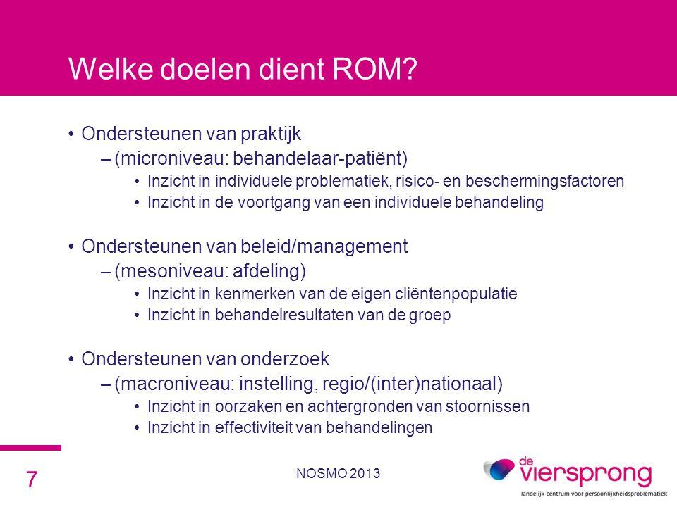 Welke doelen dient ROM? •Ondersteunen van praktijk –(microniveau: behandelaar-patiënt) •Inzicht in individuele problematiek, risico- en beschermingsfa