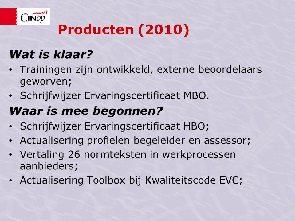 Producten (2010) Wat is klaar? • Trainingen zijn ontwikkeld, externe beoordelaars geworven; • Schrijfwijzer Ervaringscertificaat MBO. Waar is mee bego