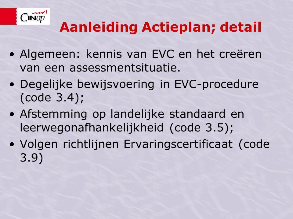 Aanleiding Actieplan; detail •Algemeen: kennis van EVC en het creëren van een assessmentsituatie. •Degelijke bewijsvoering in EVC-procedure (code 3.4)