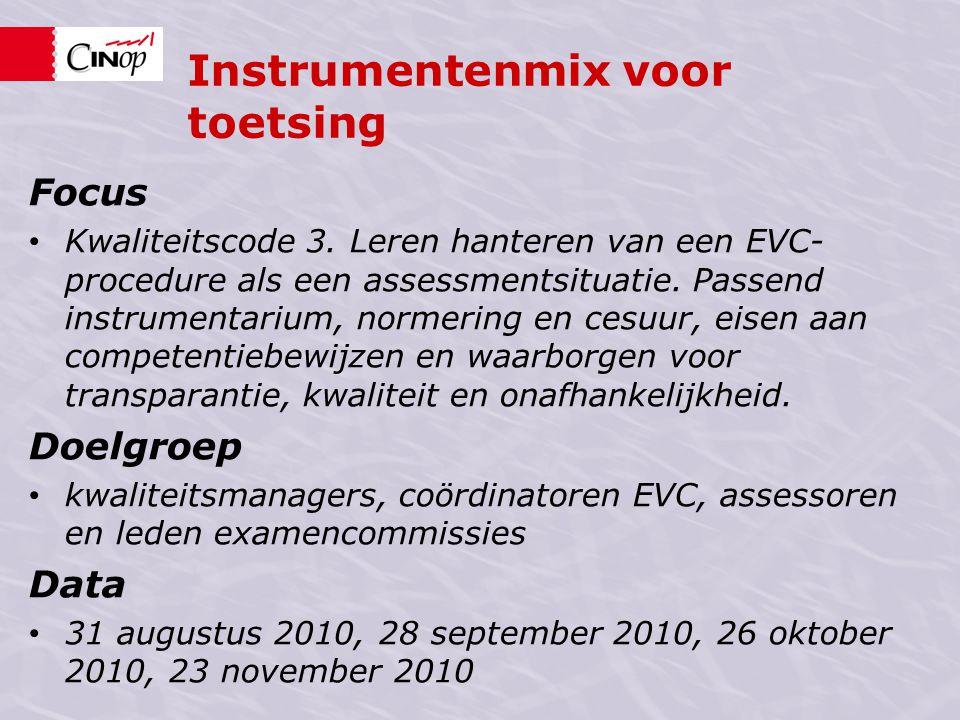 Instrumentenmix voor toetsing Focus • Kwaliteitscode 3. Leren hanteren van een EVC- procedure als een assessmentsituatie. Passend instrumentarium, nor