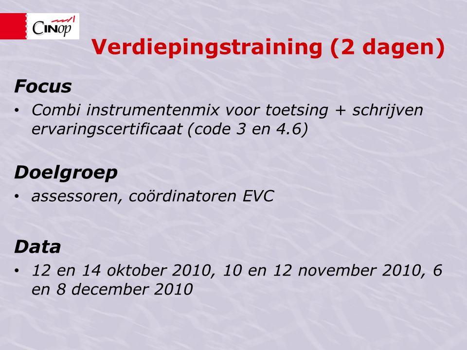 Verdiepingstraining (2 dagen) Focus • Combi instrumentenmix voor toetsing + schrijven ervaringscertificaat (code 3 en 4.6) Doelgroep • assessoren, coö