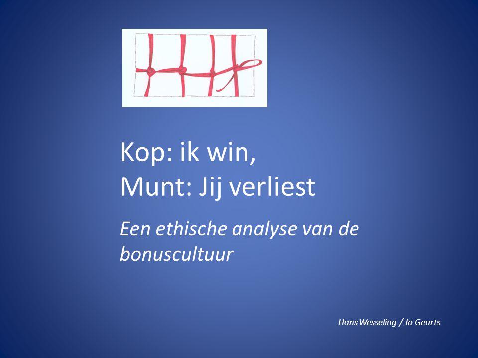 Kop: ik win, Munt: Jij verliest Een ethische analyse van de bonuscultuur Hans Wesseling / Jo Geurts