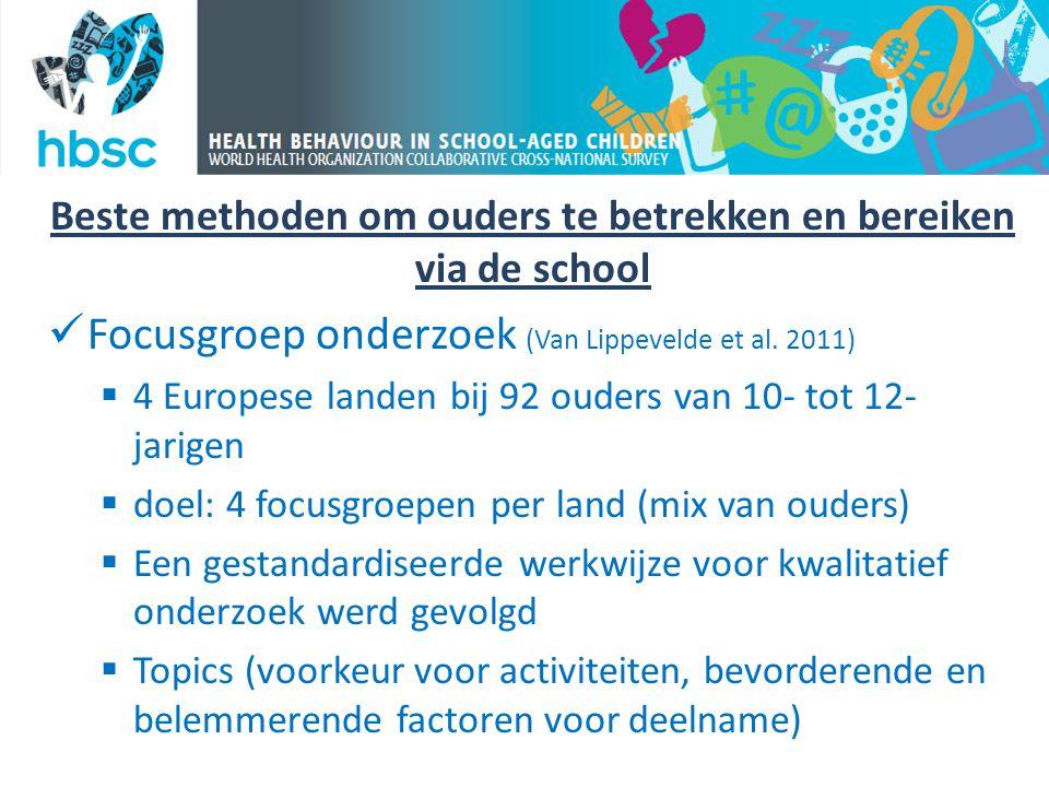 Beste methoden om ouders te betrekken en bereiken via de school  Focusgroep onderzoek (Van Lippevelde et al. 2011)  4 Europese landen bij 92 ouders