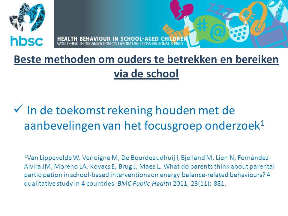 Beste methoden om ouders te betrekken en bereiken via de school  In de toekomst rekening houden met de aanbevelingen van het focusgroep onderzoek 1 1