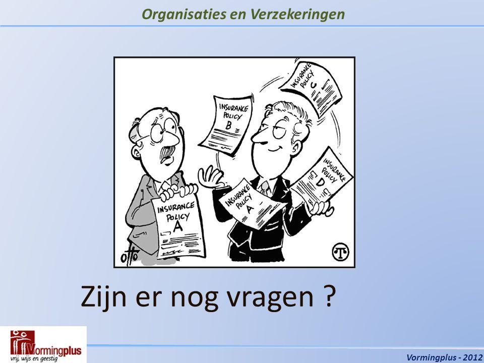 Organisaties en Verzekeringen Vormingplus - 2012 Zijn er nog vragen