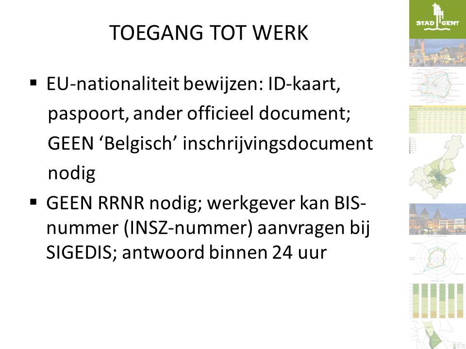 TOEGANG TOT WERK  EU-nationaliteit bewijzen: ID-kaart, paspoort, ander officieel document; GEEN 'Belgisch' inschrijvingsdocument nodig  GEEN RRNR no