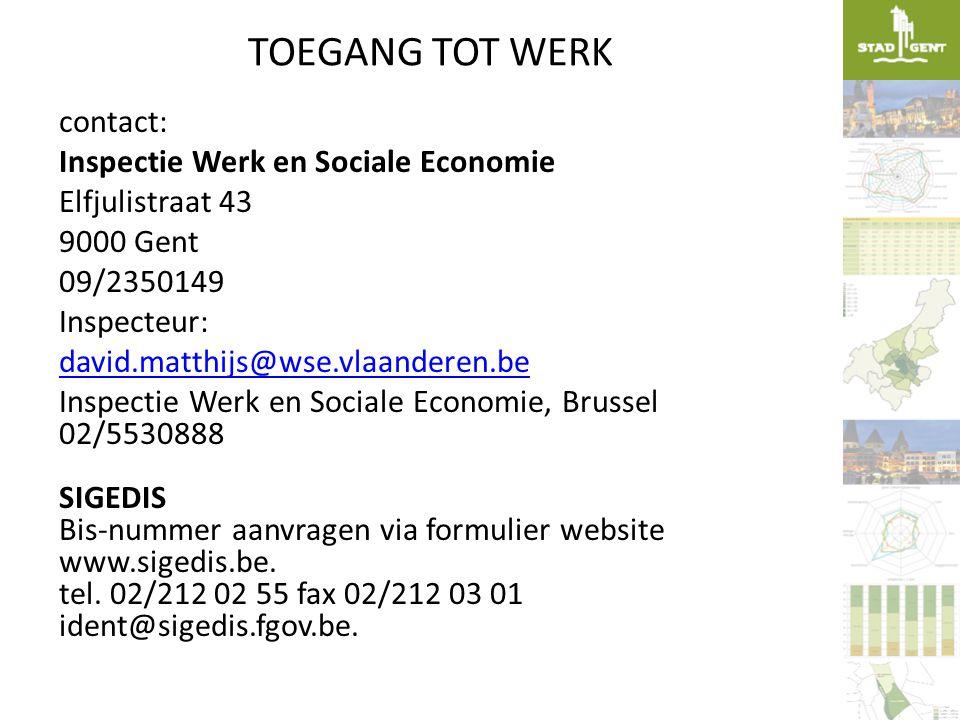 TOEGANG TOT WERK contact: Inspectie Werk en Sociale Economie Elfjulistraat 43 9000 Gent 09/2350149 Inspecteur: david.matthijs@wse.vlaanderen.be Inspec