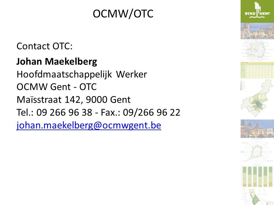 OCMW/OTC Contact OTC: Johan Maekelberg Hoofdmaatschappelijk Werker OCMW Gent - OTC Maïsstraat 142, 9000 Gent Tel.: 09 266 96 38 - Fax.: 09/266 96 22 j