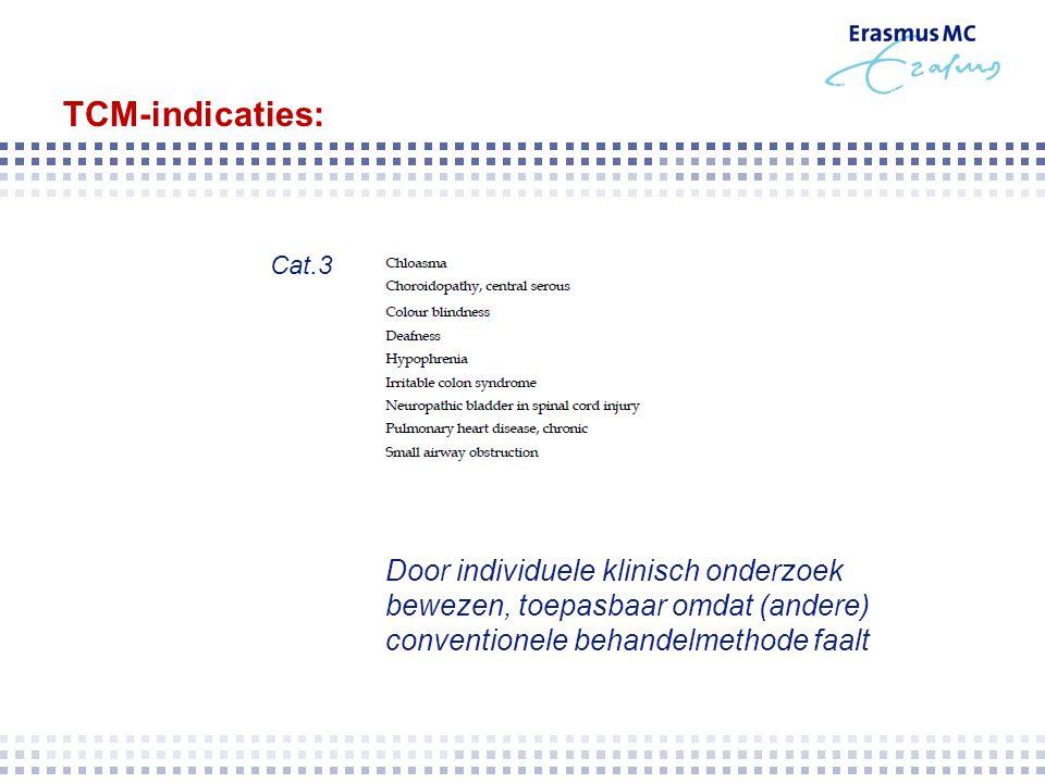 TCM-indicaties: Cat.3 Door individuele klinisch onderzoek bewezen, toepasbaar omdat (andere) conventionele behandelmethode faalt