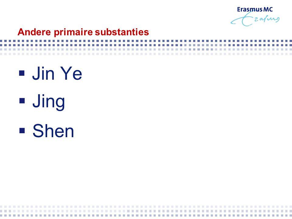 Andere primaire substanties  Jin Ye  Jing  Shen