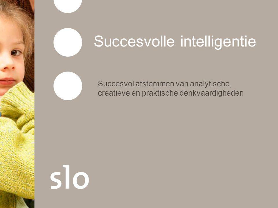 Sternberg: succesvolle intelligentie Verschillende denkvaardigheden zijn nodig voor succesvolle intelligentie Analytisch probleemoplossend vermogen Synthetisch creërend denkvermogen Praktisch toepassen