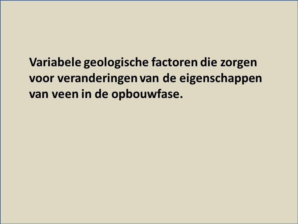 Variabele geologische factoren die zorgen voor veranderingen van de eigenschappen van veen in de opbouwfase.