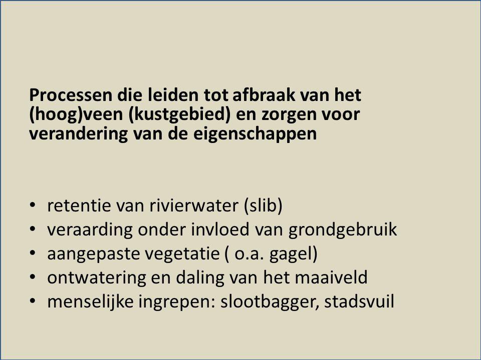 Processen die leiden tot afbraak van het (hoog)veen (kustgebied) en zorgen voor verandering van de eigenschappen • retentie van rivierwater (slib) • v