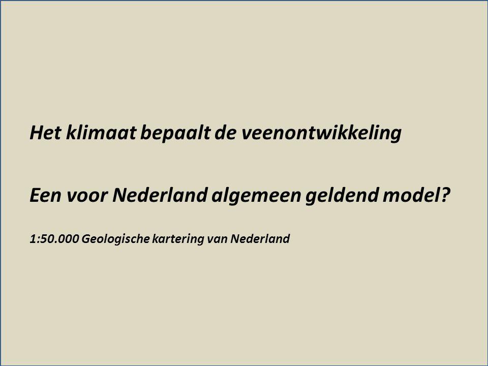 Het klimaat bepaalt de veenontwikkeling Een voor Nederland algemeen geldend model? 1:50.000 Geologische kartering van Nederland