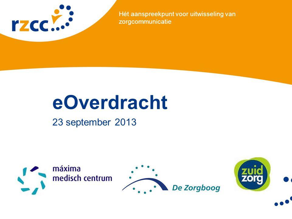 Hét aanspreekpunt voor uitwisseling van zorgcommunicatie eOverdracht 23 september 2013