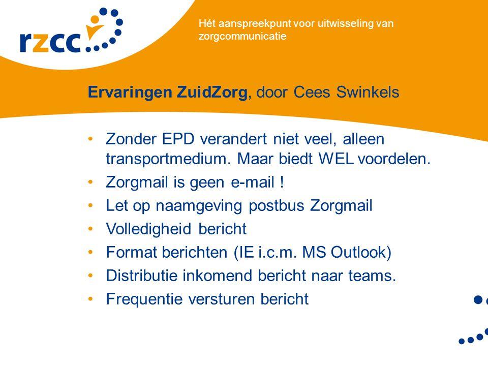 Hét aanspreekpunt voor uitwisseling van zorgcommunicatie Ervaringen ZuidZorg, door Cees Swinkels •Zonder EPD verandert niet veel, alleen transportmedium.