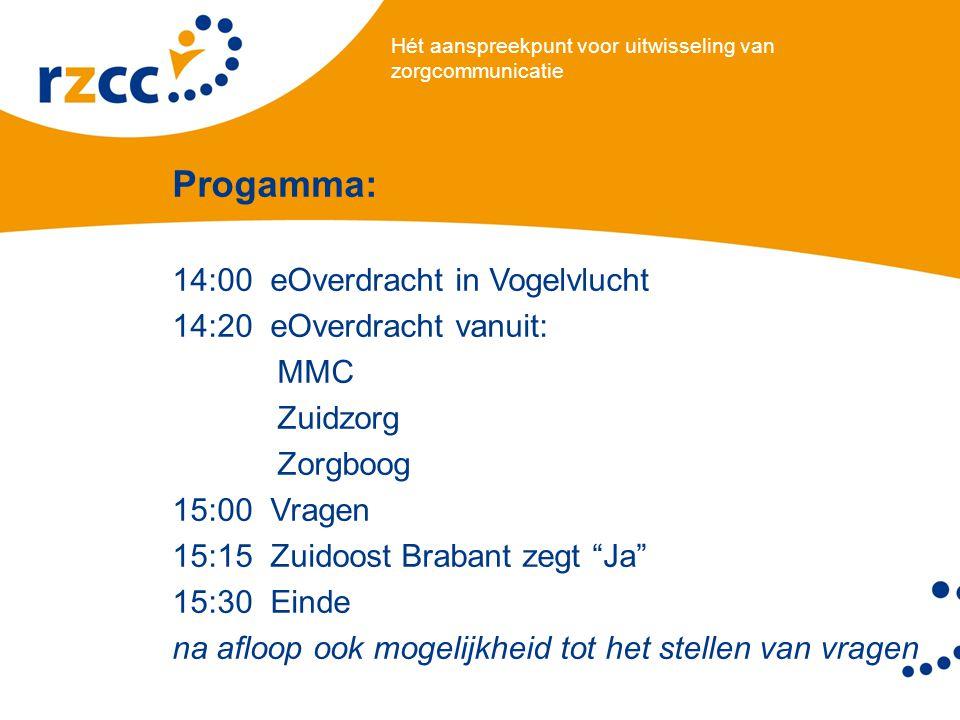 Hét aanspreekpunt voor uitwisseling van zorgcommunicatie Progamma: 14:00 eOverdracht in Vogelvlucht 14:20 eOverdracht vanuit: MMC Zuidzorg Zorgboog 15:00 Vragen 15:15 Zuidoost Brabant zegt Ja 15:30 Einde na afloop ook mogelijkheid tot het stellen van vragen