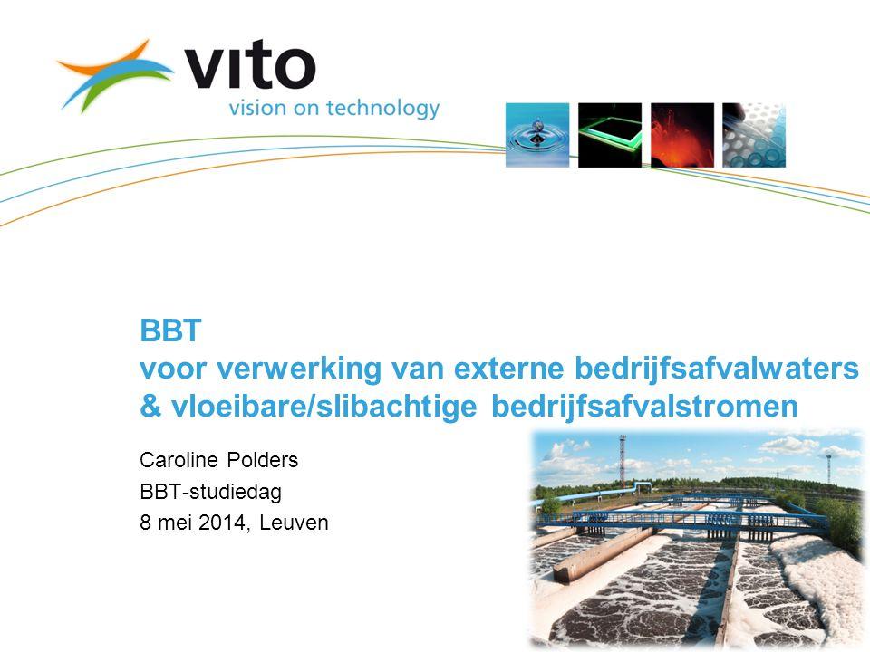 BBT voor verwerking van externe bedrijfsafvalwaters & vloeibare/slibachtige bedrijfsafvalstromen Caroline Polders BBT-studiedag 8 mei 2014, Leuven