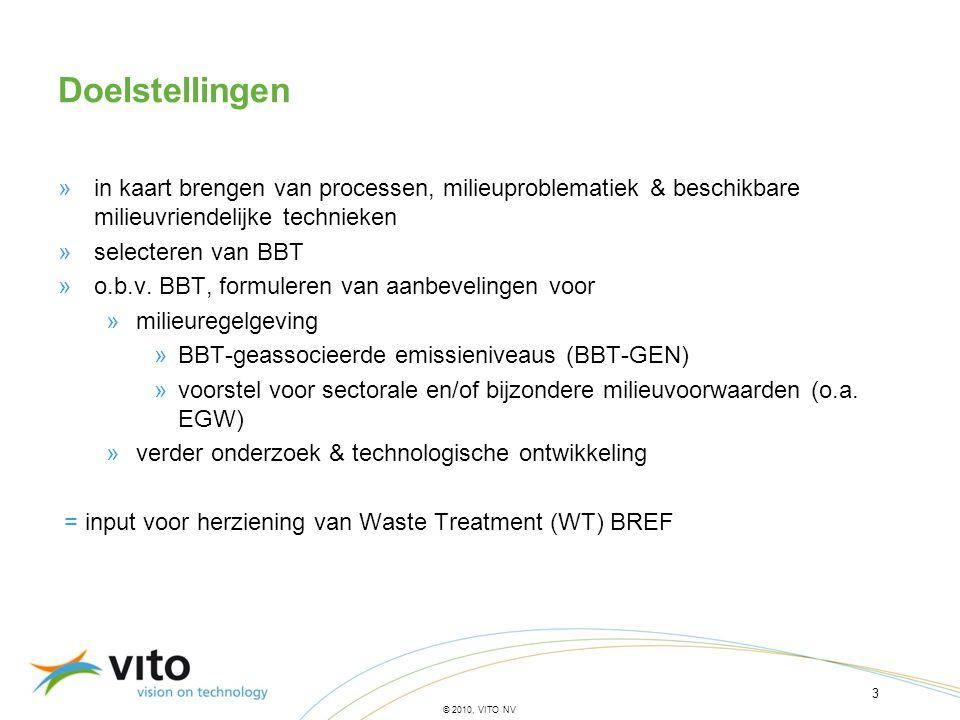 3 © 2010, VITO NV Doelstellingen »in kaart brengen van processen, milieuproblematiek & beschikbare milieuvriendelijke technieken »selecteren van BBT »