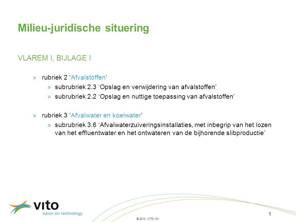 5 © 2010, VITO NV Milieu-juridische situering VLAREM I, BIJLAGE I »rubriek 2 'Afvalstoffen' »subrubriek 2.3 'Opslag en verwijdering van afvalstoffen'