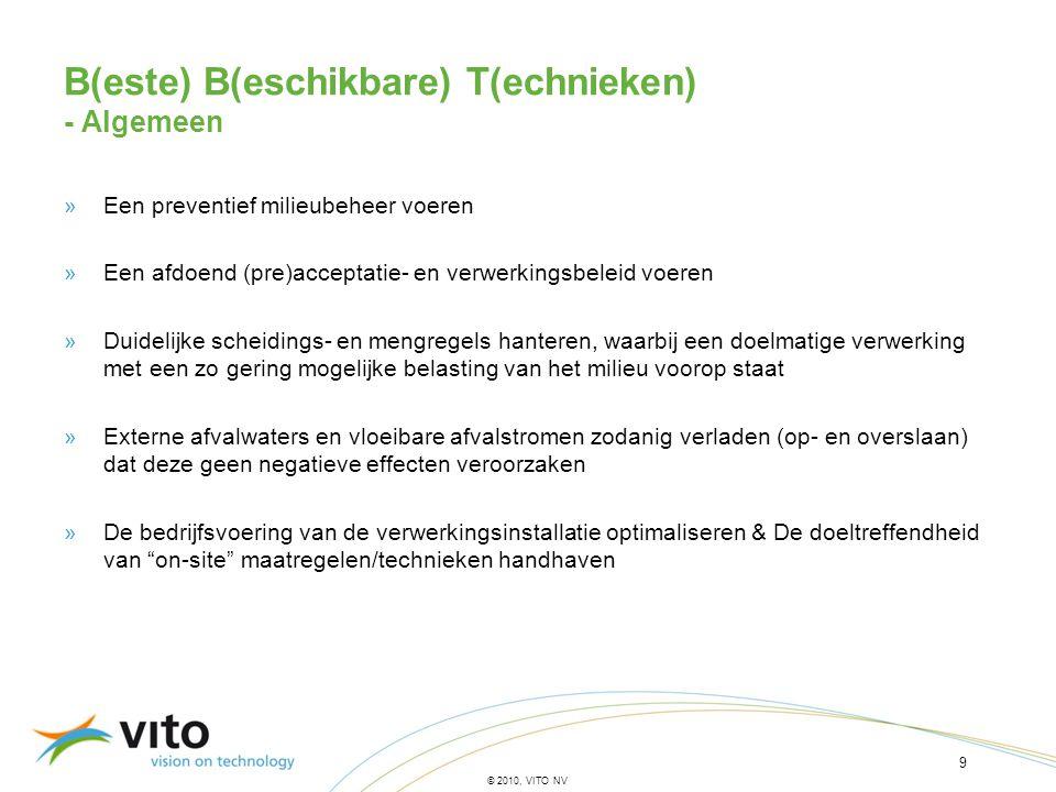 9 © 2010, VITO NV B(este) B(eschikbare) T(echnieken) - Algemeen »Een preventief milieubeheer voeren »Een afdoend (pre)acceptatie- en verwerkingsbeleid
