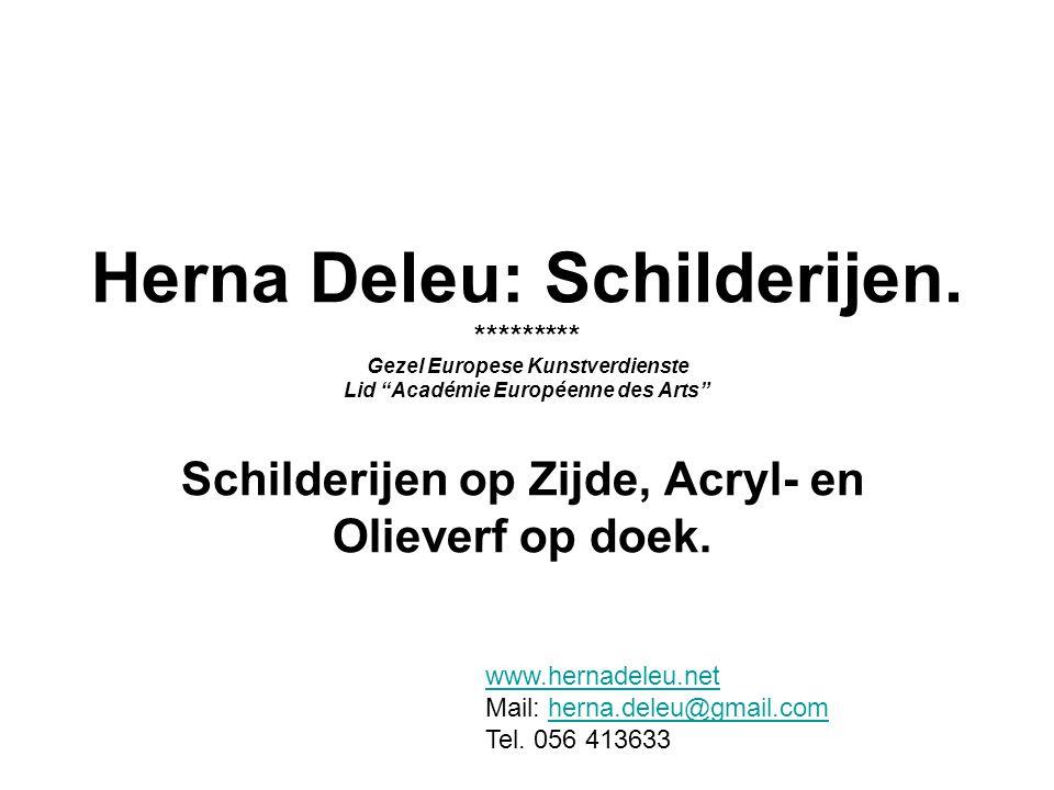 """Herna Deleu: Schilderijen. ********* Gezel Europese Kunstverdienste Lid """"Académie Européenne des Arts"""" Schilderijen op Zijde, Acryl- en Olieverf op do"""