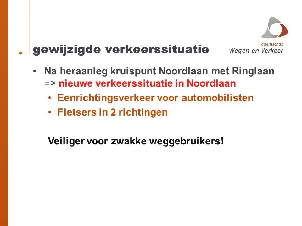 gewijzigde verkeerssituatie •Na heraanleg kruispunt Noordlaan met Ringlaan => nieuwe verkeerssituatie in Noordlaan •Eenrichtingsverkeer voor automobilisten •Fietsers in 2 richtingen Veiliger voor zwakke weggebruikers!