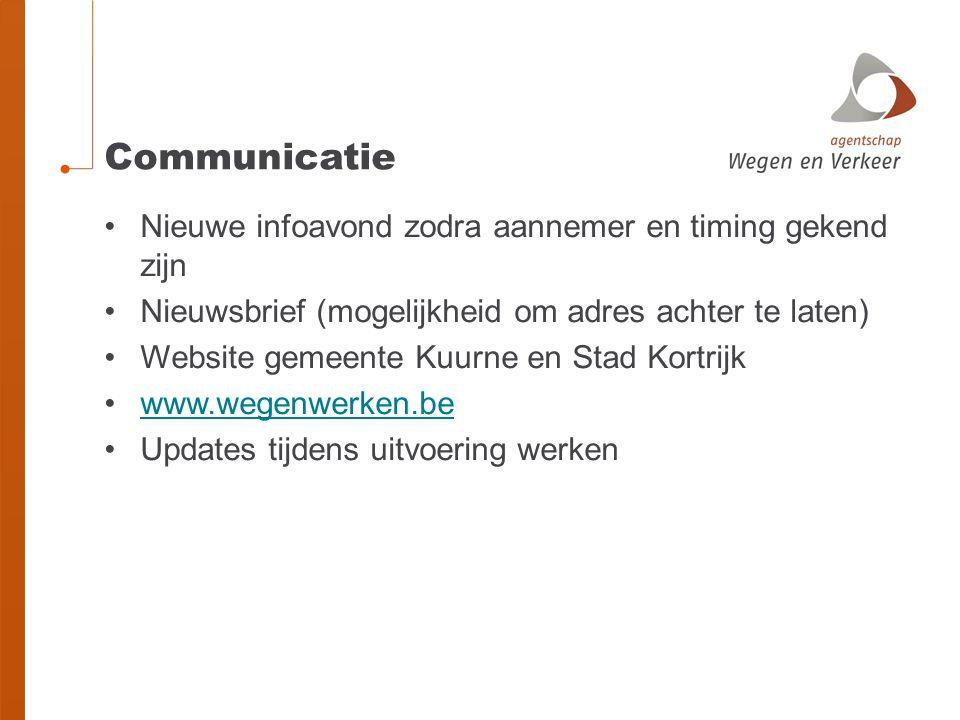 Communicatie •Nieuwe infoavond zodra aannemer en timing gekend zijn •Nieuwsbrief (mogelijkheid om adres achter te laten) •Website gemeente Kuurne en S