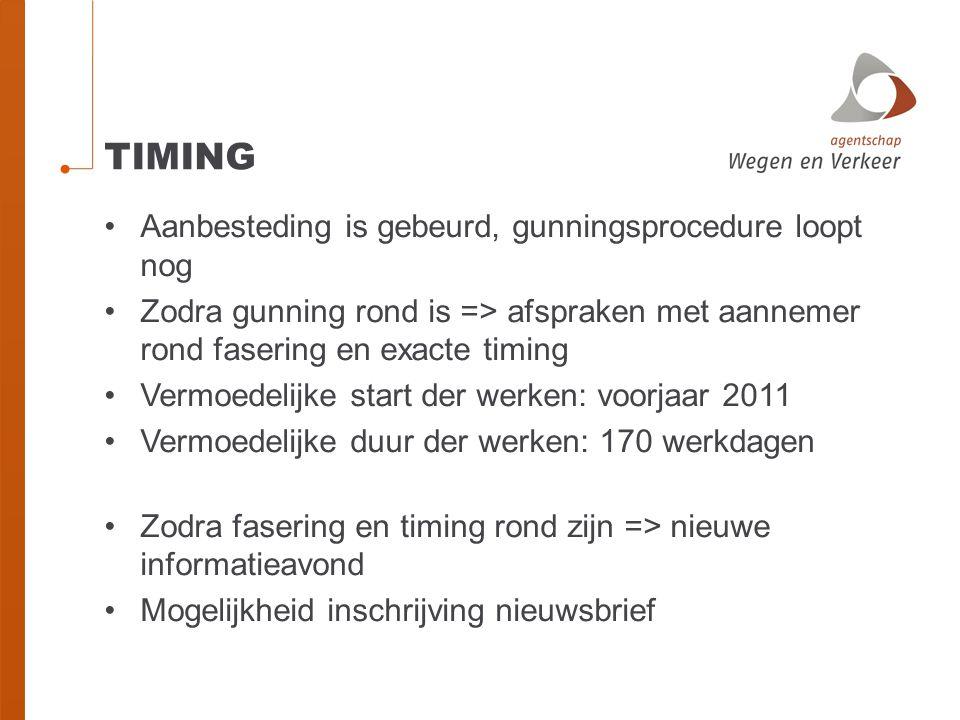 TIMING •Aanbesteding is gebeurd, gunningsprocedure loopt nog •Zodra gunning rond is => afspraken met aannemer rond fasering en exacte timing •Vermoede