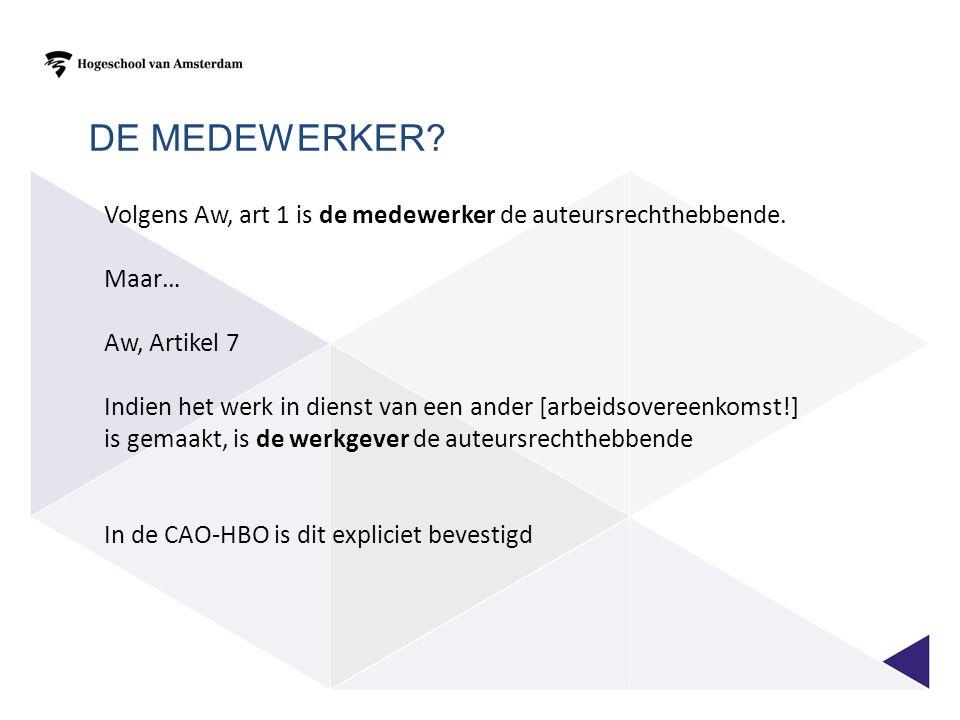 DE MEDEWERKER. Volgens Aw, art 1 is de medewerker de auteursrechthebbende.