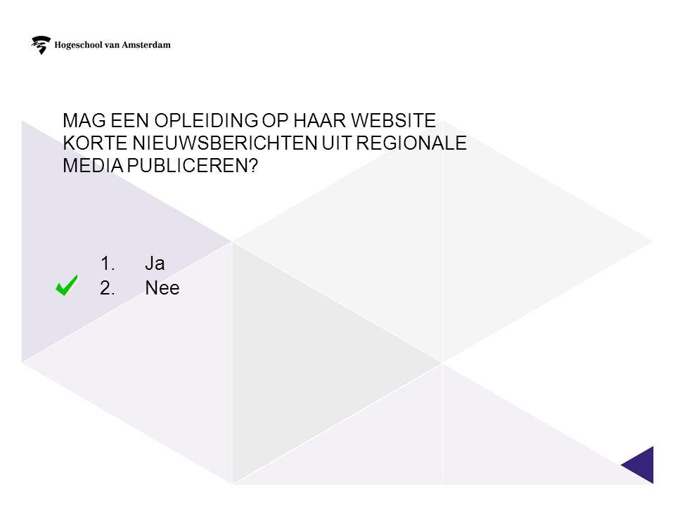 MAG EEN OPLEIDING OP HAAR WEBSITE KORTE NIEUWSBERICHTEN UIT REGIONALE MEDIA PUBLICEREN 1.Ja 2.Nee