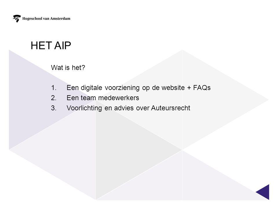 TAKEN VAN EEN AIP Een AIP verzorgt de eerstelijns informatievoorziening (centraal aanspreekpunt) voor vragen en voorlichting over auteursrechten binnen de eigen instelling.