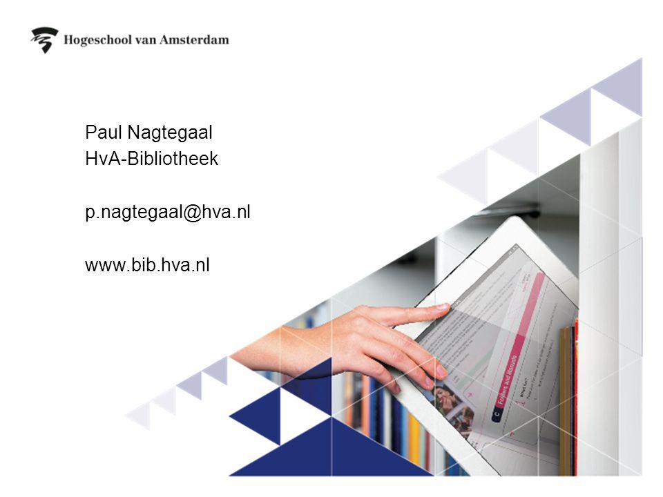 Paul Nagtegaal HvA-Bibliotheek p.nagtegaal@hva.nl www.bib.hva.nl
