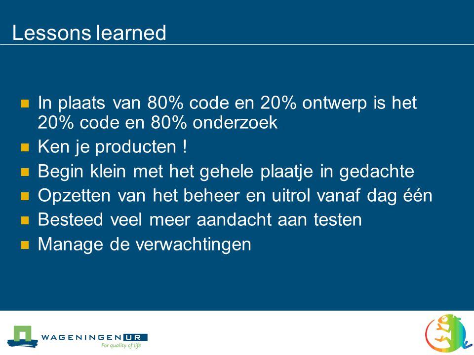 Lessons learned  In plaats van 80% code en 20% ontwerp is het 20% code en 80% onderzoek  Ken je producten .