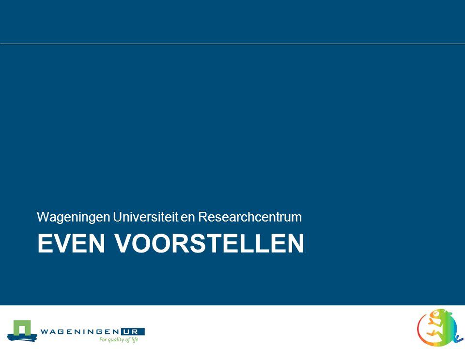 Wageningen UR: 3 partners in research & education Co-operatie en synergie in research en educatie